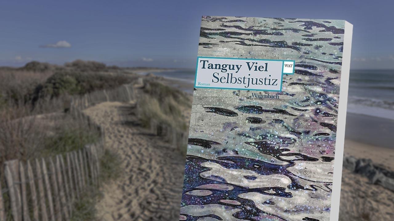 """Der literarische Bretagne-Krimi: """"Selbstjustiz"""" von Tanguy Viel"""