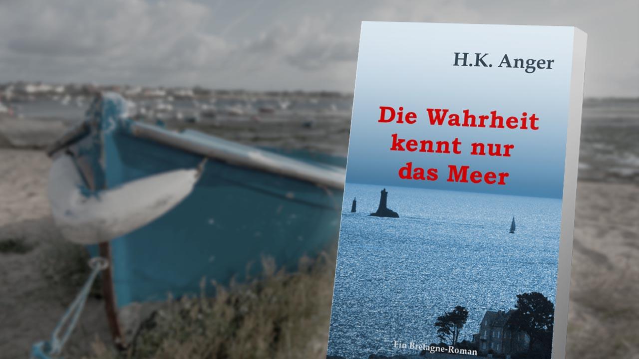 """Der romantische Bretagne-Krimi: """"Die Wahrheit kennt nur das Meer"""" von H.K. Anger"""