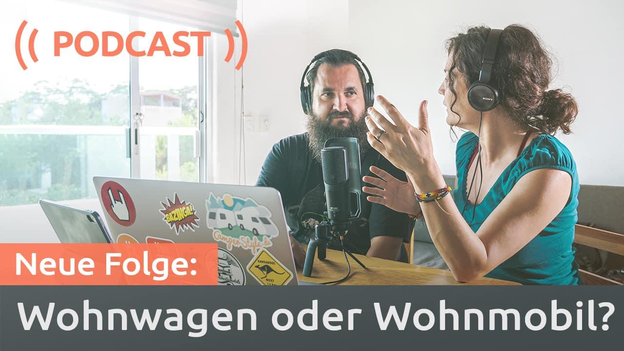 Podcast: Wohnwagen, Wohnmobil, Kastenwagen oder Campingbus?
